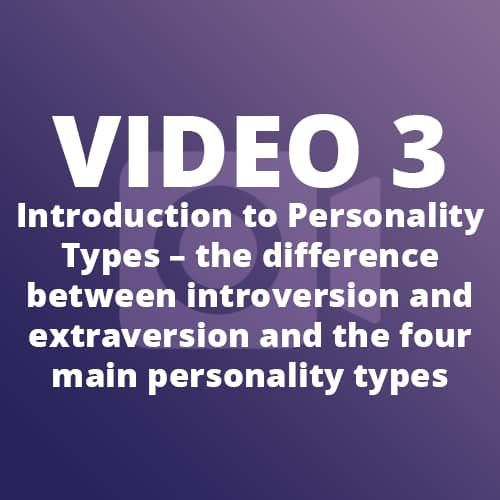 Video 3 – Introduction to Personality Types – the difference between introversion and extraversion and the four main personality types