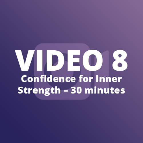 Video 8 – Confidence for Inner Strength – 30 minutes